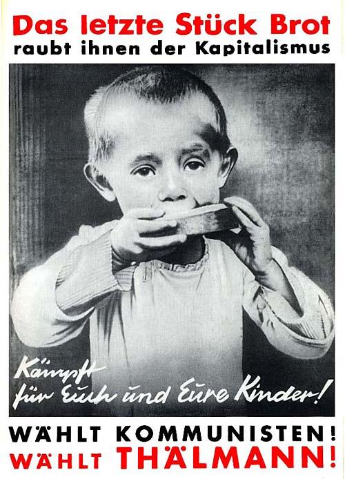Das letzte Stuck Brot 1932   Последний кусок хлеба отнимает у вас капитализм. Боритесь за себя и своих детей! Голосуйте за коммунистов! Голосуйте за Тельмана! Предвыборный плакат компартии.