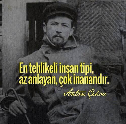 Самый опасный человек, это тот кто мало понимает, но много верит. Антон Чехов